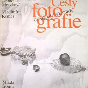 Daniela Mrázková – Vl. Remeš – Cesty československé fotografie